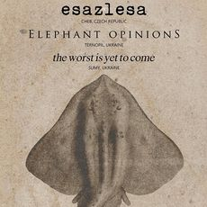 Esazlesa, Elephant Opinions, The Worst Is Yet To Come